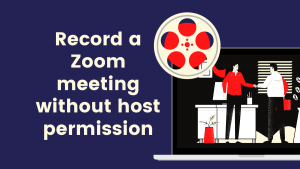 Cómo grabar una reunión de Zoom sin el permiso del organizador